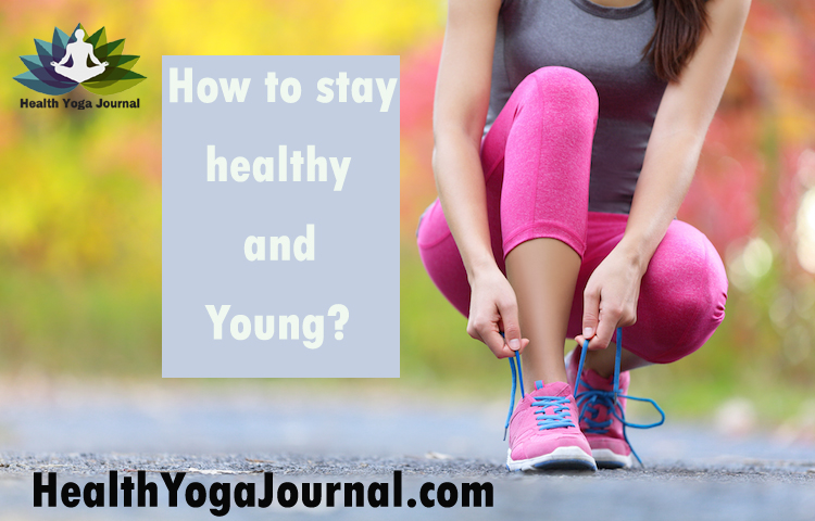 How to stay healthy and young
