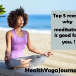 Top 5 Scientific Reasons why Meditation is good for you !
